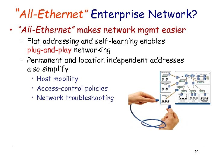 """All-Ethernet"" Enterprise Network? • ""All-Ethernet"" makes network mgmt easier – Flat addressing and self-learning"