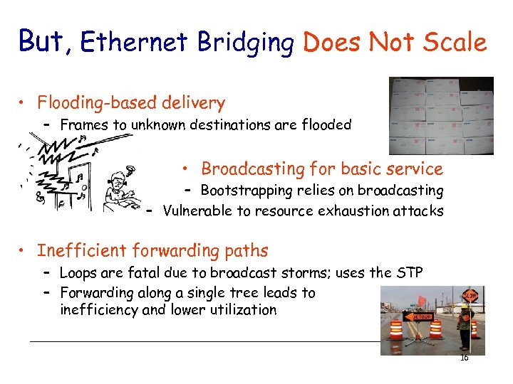 But, Ethernet Bridging Does Not Scale • Flooding-based delivery – Frames to unknown destinations