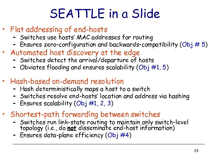 SEATTLE in a Slide • Flat addressing of end-hosts – Switches use hosts' MAC