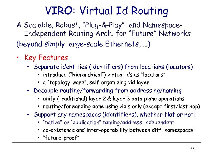 "VIRO: Virtual Id Routing A Scalable, Robust, ""Plug-&-Play"" and Namespace. Independent Routing Arch. for"