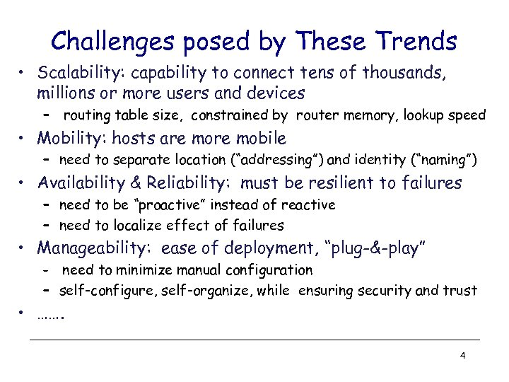 Challenges posed by These Trends • Scalability: capability to connect tens of thousands, millions