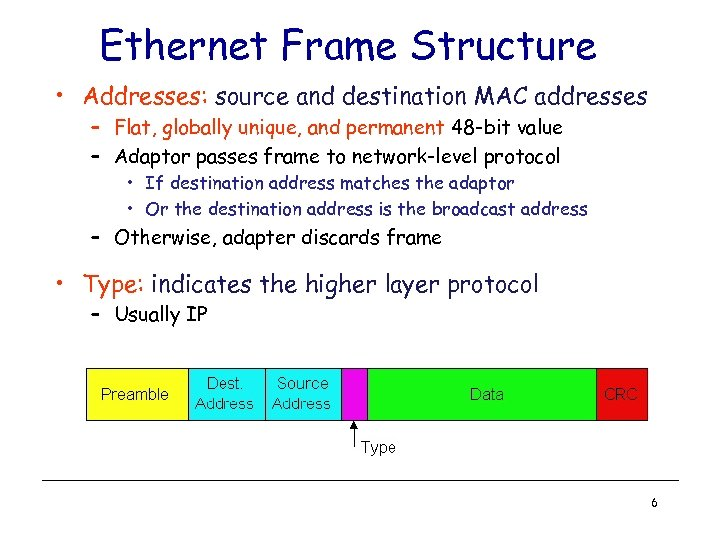 Ethernet Frame Structure • Addresses: source and destination MAC addresses – Flat, globally unique,