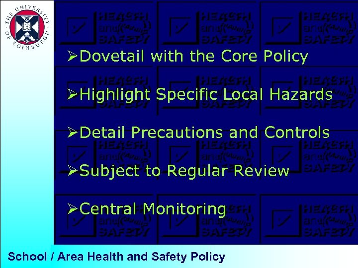 ØDovetail with the Core Policy ØHighlight Specific Local Hazards ØDetail Precautions and Controls ØSubject