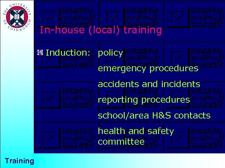 In-house (local) training Induction: policy emergency procedures accidents and incidents reporting procedures school/area H&S