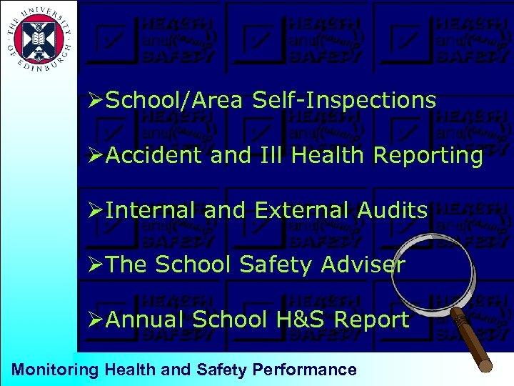 ØSchool/Area Self-Inspections ØAccident and Ill Health Reporting ØInternal and External Audits ØThe School Safety