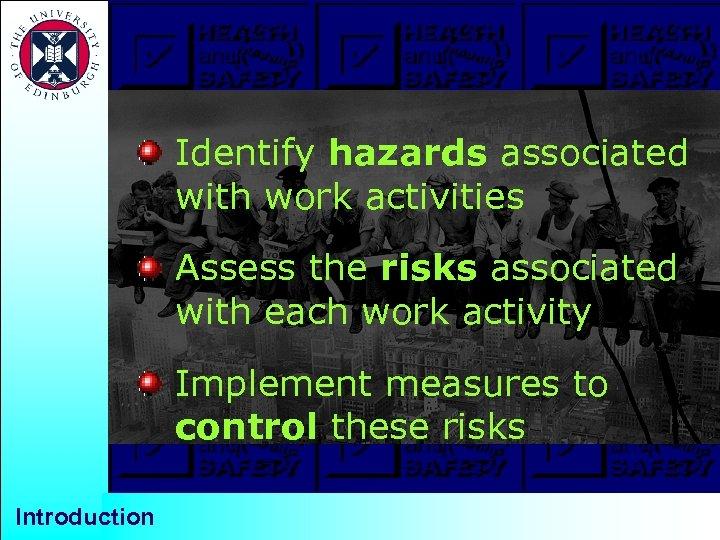 Identify hazards associated with work activities Assess the risks associated with each work activity