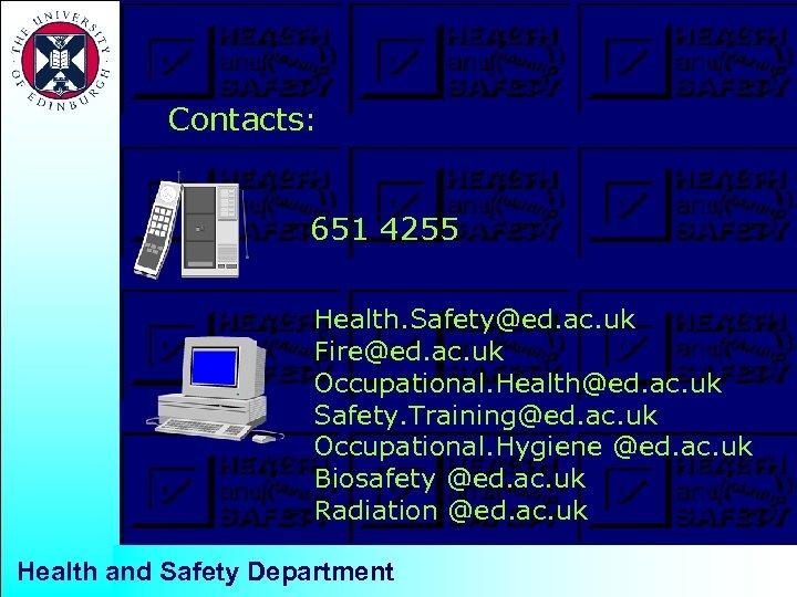 Contacts: 651 4255 Health. Safety@ed. ac. uk Fire@ed. ac. uk Occupational. Health@ed. ac. uk