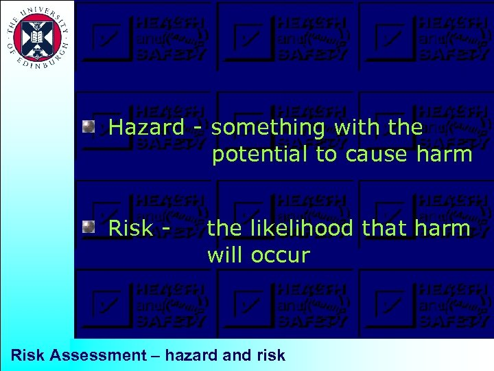 Hazard - something with the potential to cause harm Risk - the likelihood that