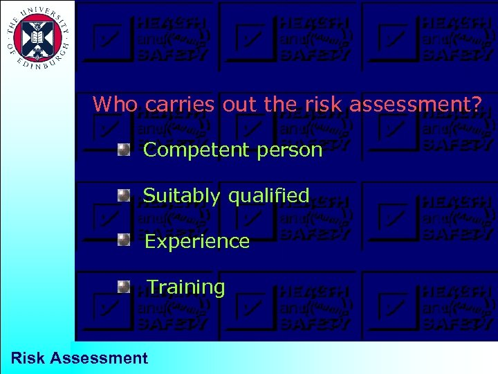Who carries out the risk assessment? Competent person Suitably qualified Experience Training Risk Assessment