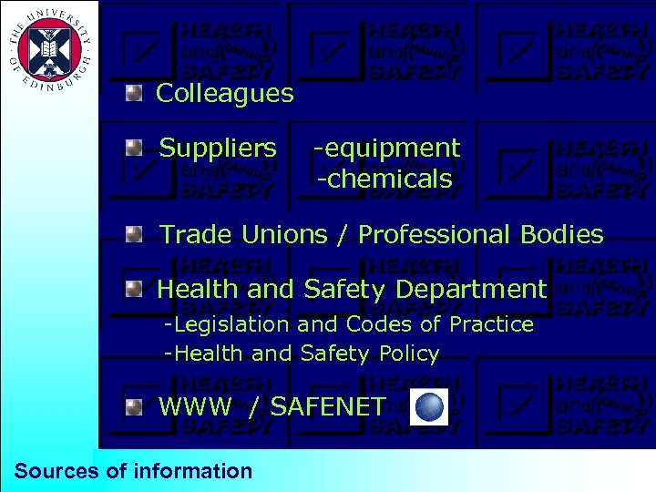 Colleagues Suppliers -equipment -chemicals Trade Unions / Professional Bodies Health and Safety Department -Legislation