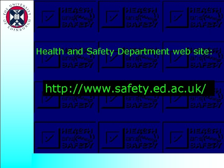Health and Safety Department web site: http: //www. safety. ed. ac. uk/