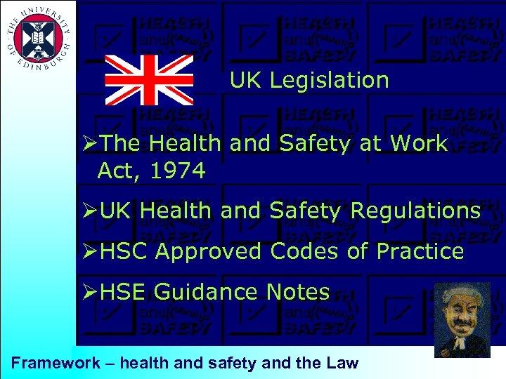UK Legislation ØThe Health and Safety at Work Act, 1974 ØUK Health and Safety