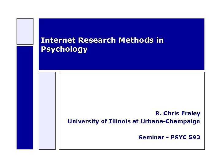 Internet Research Methods in Psychology R. Chris Fraley University of Illinois at Urbana-Champaign Seminar