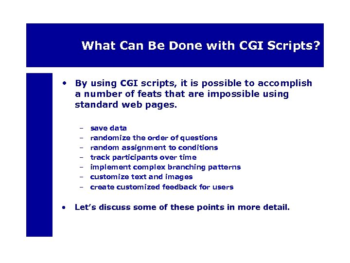 What Can Be Done with CGI Scripts? • By using CGI scripts, it is