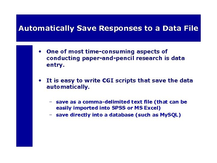Automatically Save Responses to a Data File • One of most time-consuming aspects of