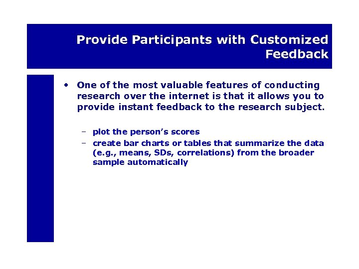 Provide Participants with Customized Feedback • One of the most valuable features of conducting