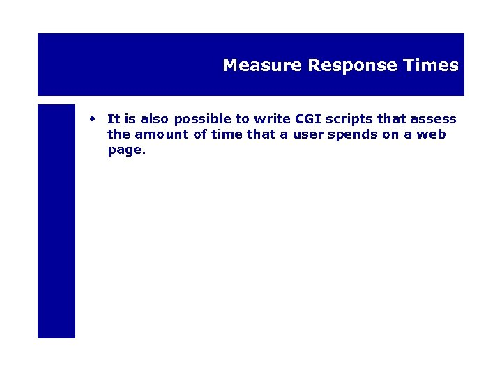 Measure Response Times • It is also possible to write CGI scripts that assess