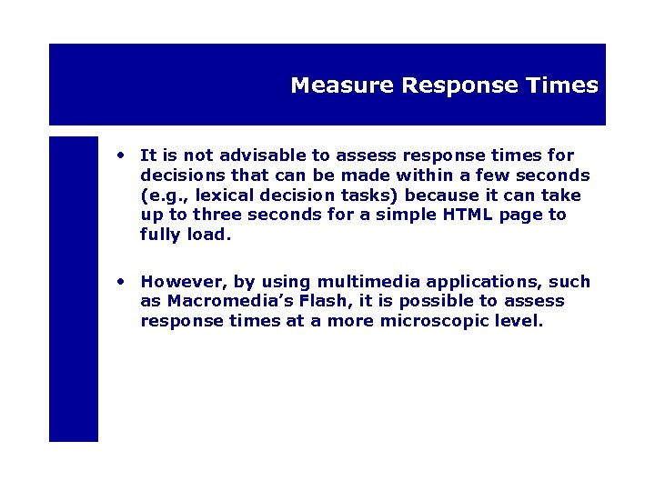 Measure Response Times • It is not advisable to assess response times for decisions