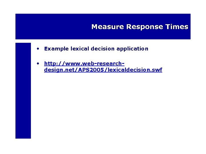 Measure Response Times • Example lexical decision application • http: //www. web-researchdesign. net/APS 2005/lexicaldecision.