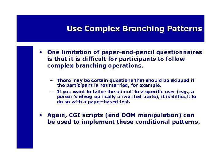 Use Complex Branching Patterns • One limitation of paper-and-pencil questionnaires is that it is