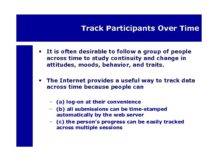 Track Participants Over Time • It is often desirable to follow a group of