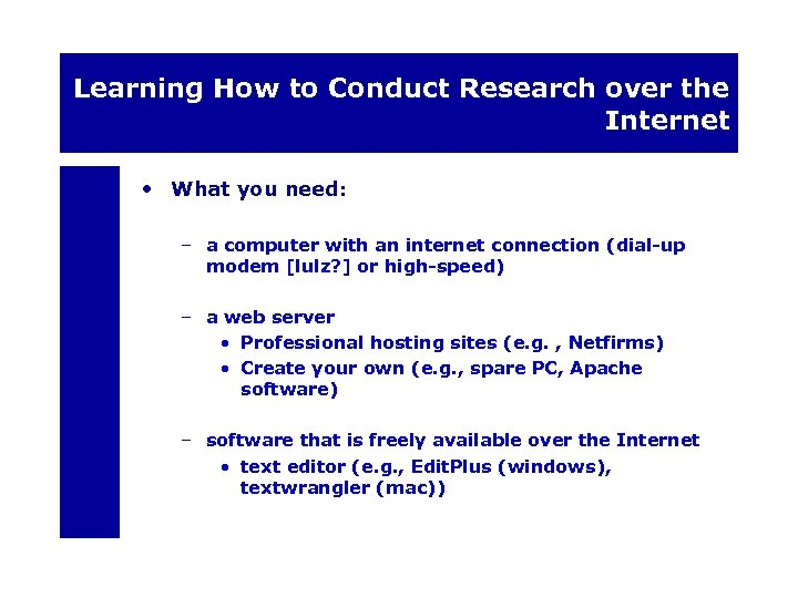 Learning How to Conduct Research over the Internet • What you need: – a