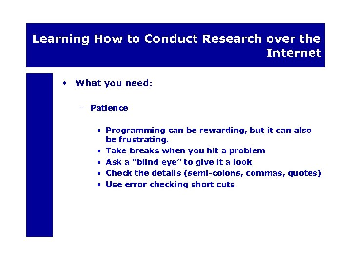 Learning How to Conduct Research over the Internet • What you need: – Patience