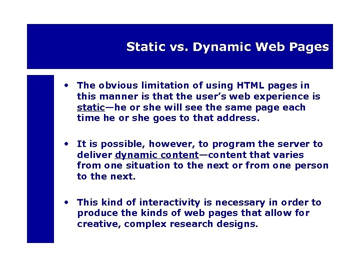 Static vs. Dynamic Web Pages • The obvious limitation of using HTML pages in