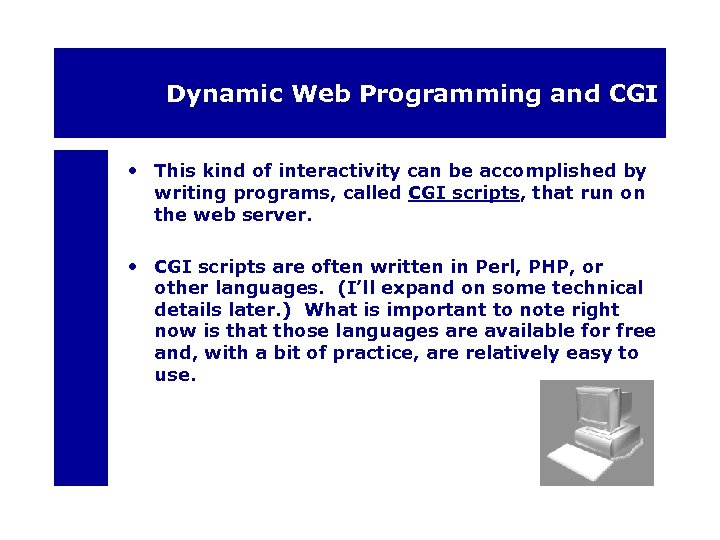 Dynamic Web Programming and CGI • This kind of interactivity can be accomplished by