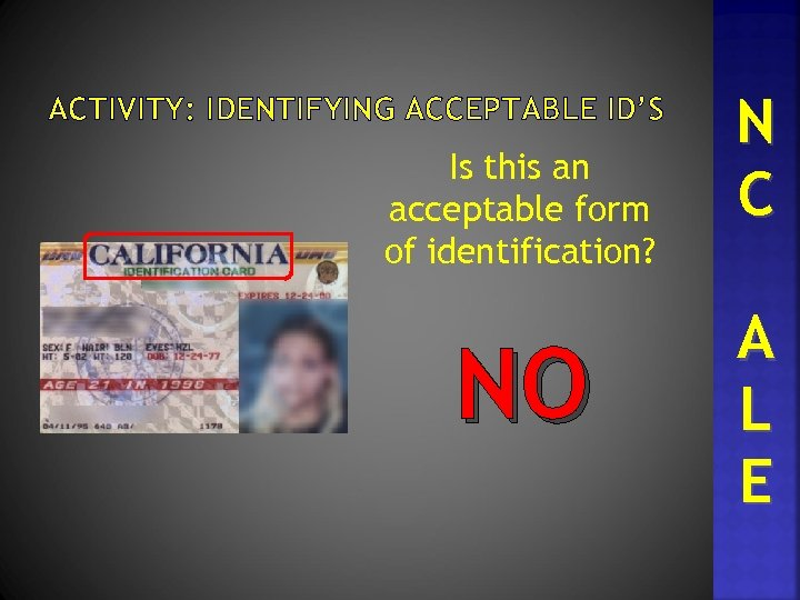 ACTIVITY: IDENTIFYING ACCEPTABLE ID'S Is this an acceptable form of identification? NO N C