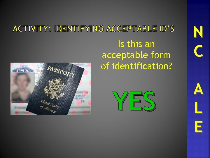 ACTIVITY: IDENTIFYING ACCEPTABLE ID'S Is this an acceptable form of identification? YES N C