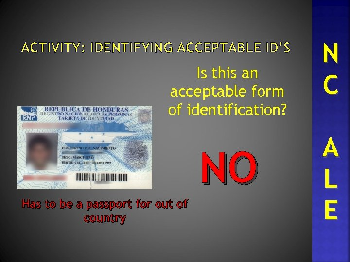 ACTIVITY: IDENTIFYING ACCEPTABLE ID'S Is this an acceptable form of identification? NO Has to