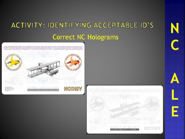 ACTIVITY: IDENTIFYING ACCEPTABLE ID'S Correct NC Holograms N C A L E