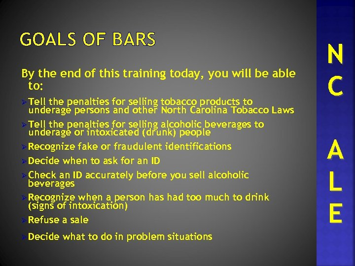 GOALS OF BARS By the end of this training today, you will be able