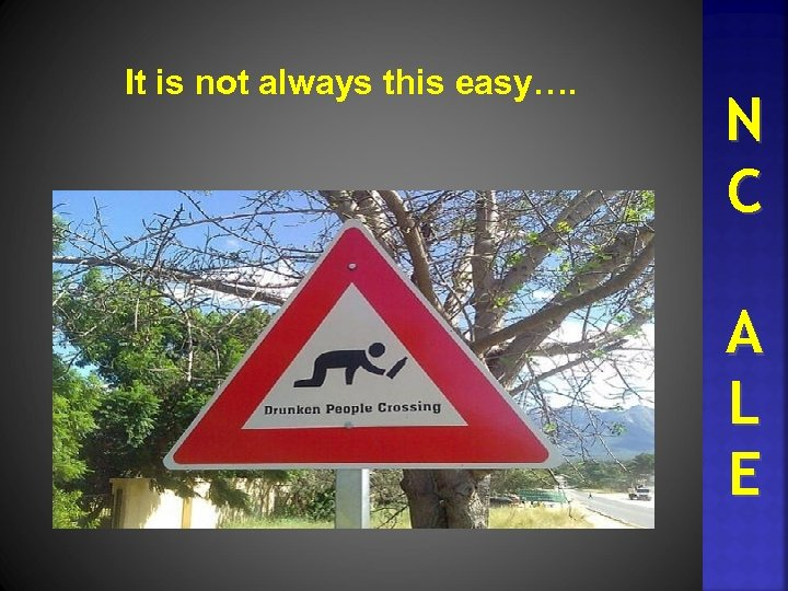 It is not always this easy…. N C A L E