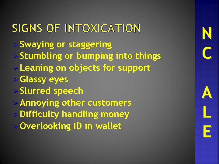 SIGNS OF INTOXICATION Ø Swaying or staggering Ø Stumbling or bumping into things Ø