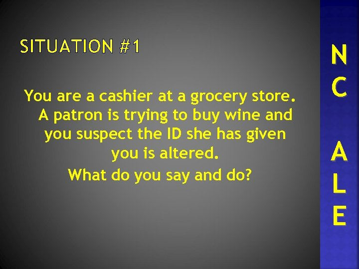 SITUATION #1 You are a cashier at a grocery store. A patron is trying
