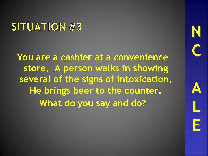 SITUATION #3 You are a cashier at a convenience store. A person walks in