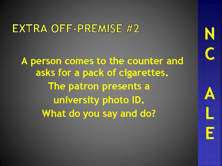 EXTRA OFF-PREMISE #2 A person comes to the counter and asks for a pack