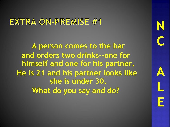 EXTRA ON-PREMISE #1 A person comes to the bar and orders two drinks--one for