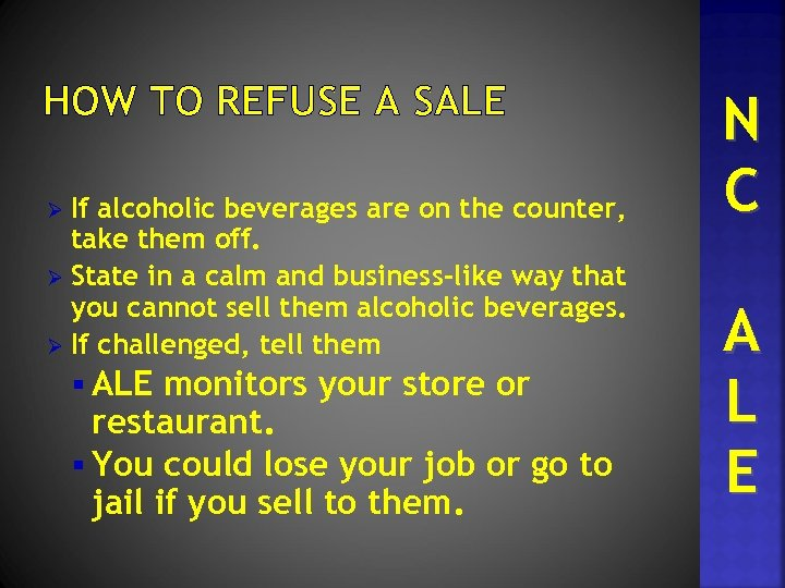 HOW TO REFUSE A SALE If alcoholic beverages are on the counter, take them