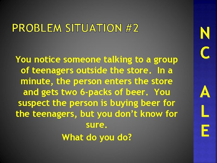 PROBLEM SITUATION #2 You notice someone talking to a group of teenagers outside the