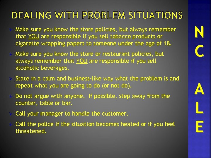DEALING WITH PROBLEM SITUATIONS Ø Make sure you know the store policies, but always
