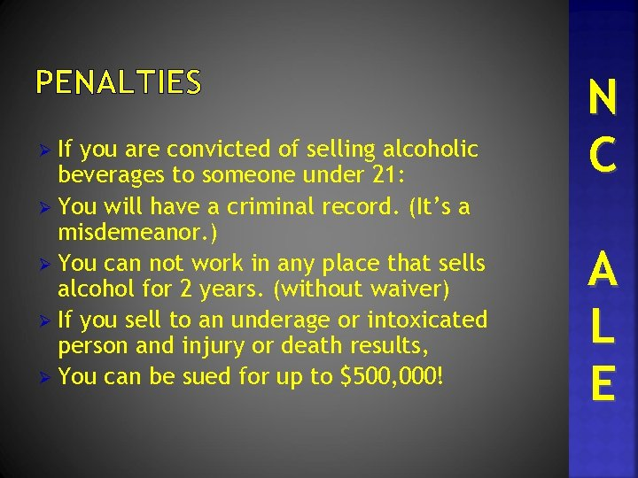 PENALTIES Ø If you are convicted of selling alcoholic beverages to someone under 21: