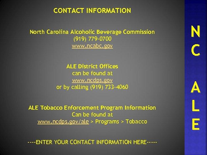 CONTACT INFORMATION North Carolina Alcoholic Beverage Commission (919) 779 -0700 www. ncabc. gov ALE