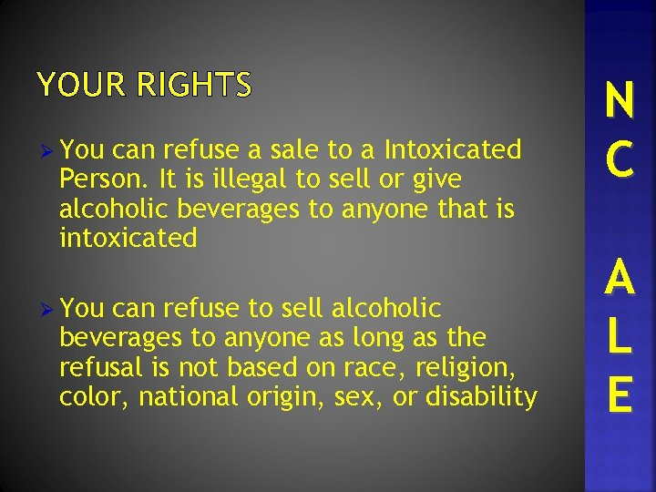 YOUR RIGHTS Ø You can refuse a sale to a Intoxicated Person. It is
