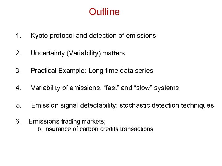Outline 1. Kyoto protocol and detection of emissions 2. Uncertainty (Variability) matters 3. Practical