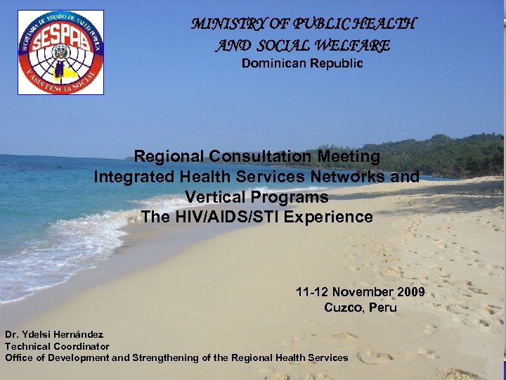 MINISTRY OF PUBLIC HEALTH AND SOCIAL WELFARE Dominican Republic Regional Consultation Meeting Integrated Health
