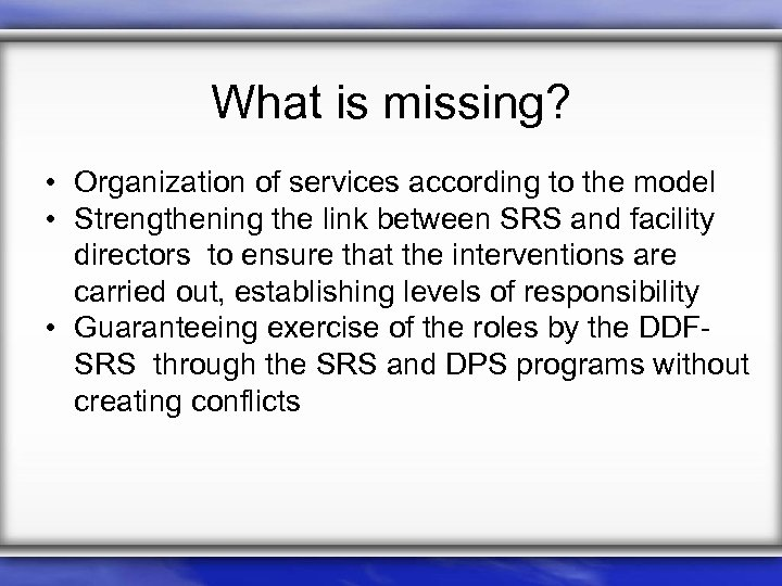 What is missing? • Organization of services according to the model • Strengthening the