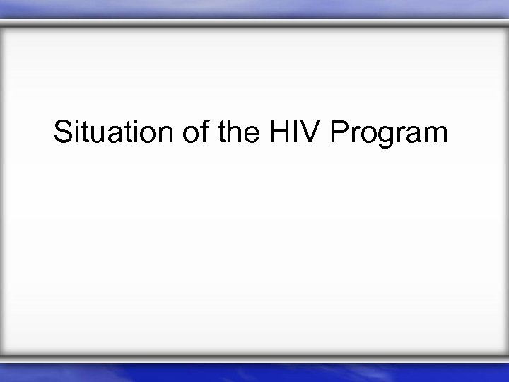 Situation of the HIV Program
